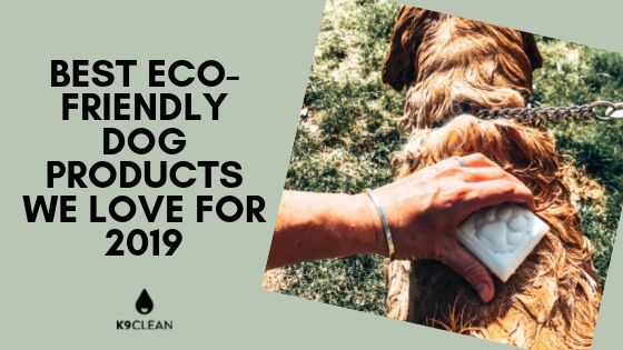Best Eco-Friendly Dog Products we love for 2019, Best Biodegradable Dog poop bags to Dog Shampoo